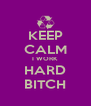 KEEP CALM I WORK HARD BITCH - Personalised Poster A4 size
