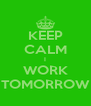 KEEP CALM I WORK TOMORROW - Personalised Poster A4 size
