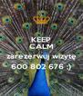 KEEP CALM i zarezerwuj wizytę 600 802 676 ;) - Personalised Poster A4 size