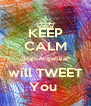 KEEP CALM @IamAngelikaP will TWEET You  - Personalised Poster A4 size