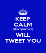 KEEP CALM (@iampaumara) WILL TWEET YOU - Personalised Poster A4 size