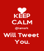 KEEP CALM @iamsrk Will Tweet  You. - Personalised Poster A4 size