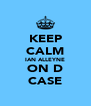 KEEP CALM IAN ALLEYNE ON D CASE - Personalised Poster A4 size