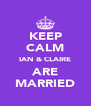KEEP CALM IAN & CLAIRE ARE MARRIED - Personalised Poster A4 size