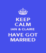 KEEP CALM IAN & CLAIRE HAVE GOT MARRIED - Personalised Poster A4 size