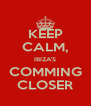 KEEP CALM, IBIZA'S COMMING CLOSER - Personalised Poster A4 size