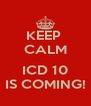 KEEP  CALM  ICD 10 IS COMING! - Personalised Poster A4 size