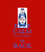 KEEP CALM ICE BERRY is BACK - Personalised Poster A4 size