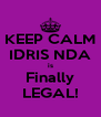 KEEP CALM IDRIS NDA is Finally LEGAL! - Personalised Poster A4 size