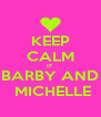 KEEP CALM IF BARBY AND  MICHELLE - Personalised Poster A4 size