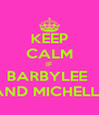 KEEP CALM IF BARBYLEE  AND MICHELLE - Personalised Poster A4 size