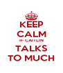 KEEP CALM IF CAITLIN TALKS TO MUCH - Personalised Poster A4 size
