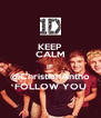 KEEP CALM IF @ChristianAntho FOLLOW YOU - Personalised Poster A4 size