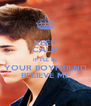 KEEP CALM IF I'LL BE YOUR BOYFRIEND BELIEVE ME - Personalised Poster A4 size