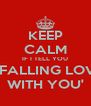 KEEP CALM IF I TELL YOU 'I FALLING LOVE WITH YOU' - Personalised Poster A4 size