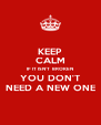 KEEP CALM IF IT ISN'T  BROKEN YOU DON'T NEED A NEW ONE - Personalised Poster A4 size