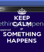 KEEP CALM IF SOMETHING HAPPENS - Personalised Poster A4 size