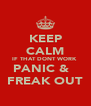 KEEP CALM IF THAT DONT WORK  PANIC &   FREAK OUT - Personalised Poster A4 size