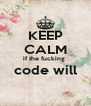 KEEP CALM if the fucking  code will  - Personalised Poster A4 size