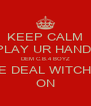 KEEP CALM IF U PLAY UR HAND RITE DEM C.B.4 BOYZ MITE DEAL WITCHA!!!! ON - Personalised Poster A4 size
