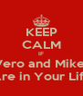 KEEP CALM IF Vero and Mike  Are in Your Life - Personalised Poster A4 size