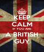 KEEP CALM IF YOU ARE A BRITISH GUY - Personalised Poster A4 size