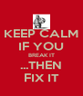 KEEP CALM IF YOU BREAK IT ...THEN FIX IT - Personalised Poster A4 size