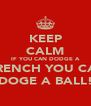 KEEP CALM IF YOU CAN DODGE A WRENCH YOU CAN DOGE A BALL! - Personalised Poster A4 size