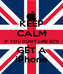 KEEP CALM IF YOU DON'T LIKE BC'S GET A iPhone - Personalised Poster A4 size