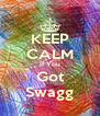 KEEP CALM If You Got Swagg - Personalised Poster A4 size