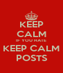 KEEP CALM IF YOU HATE KEEP CALM POSTS - Personalised Poster A4 size