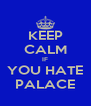 KEEP CALM IF YOU HATE PALACE - Personalised Poster A4 size