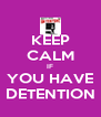KEEP CALM IF YOU HAVE DETENTION - Personalised Poster A4 size
