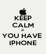 KEEP CALM IF YOU HAVE  IPHONE - Personalised Poster A4 size