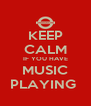 KEEP CALM IF YOU HAVE MUSIC PLAYING  - Personalised Poster A4 size