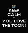 KEEP CALM IF YOU LOVE THE TOON! - Personalised Poster A4 size