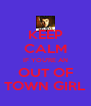 KEEP CALM IF YOU'RE AN OUT OF TOWN GIRL - Personalised Poster A4 size