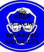 KEEP CALM IF YOU'RE WEARING GOGGLES - Personalised Poster A4 size