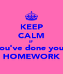 KEEP CALM IF you've done your HOMEWORK - Personalised Poster A4 size