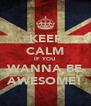 KEEP CALM IF YOU WANNA BE AWESOME! - Personalised Poster A4 size