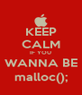 KEEP CALM IF YOU WANNA BE malloc(); - Personalised Poster A4 size