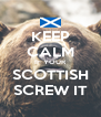 KEEP CALM IF YOUR SCOTTISH SCREW IT - Personalised Poster A4 size