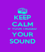 KEEP CALM IF YOUR TAGGED YOUR SOUND - Personalised Poster A4 size