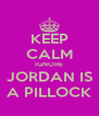 KEEP CALM IGNORE JORDAN IS A PILLOCK - Personalised Poster A4 size