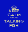KEEP CALM IGNORE TALKING FISH - Personalised Poster A4 size