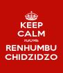 KEEP CALM IGORE RENHUMBU CHIDZIDZO - Personalised Poster A4 size