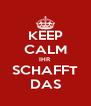 KEEP CALM IHR SCHAFFT DAS - Personalised Poster A4 size