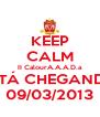 KEEP CALM II CalourA.A.A.D.a ESTÁ CHEGANDO 09/03/2013 - Personalised Poster A4 size