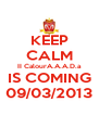KEEP CALM II CalourA.A.A.D.a IS COMING 09/03/2013 - Personalised Poster A4 size