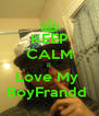 KEEP CALM Ii Love My  BoyFrandd  - Personalised Poster A4 size